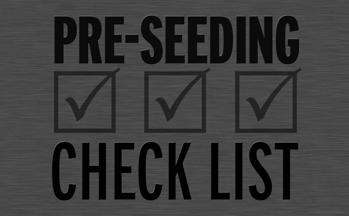 Pre-seeding Checklist-Seeding is around the corner! Are you prepared?